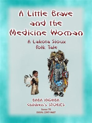 cover image of A LITTLE BRAVE AND THE MEDICINE WOMAN--A Lakota, Sioux Folk Tale